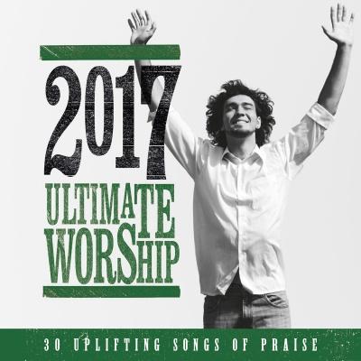 2017 Ultimate Worship: 30 Uplifting Songs Of Praise