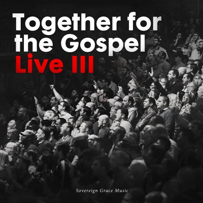 Together For The Gospel: Live III