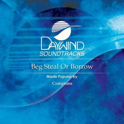 Beg Steal Or Borrow